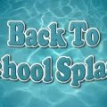 Back to School Splash!