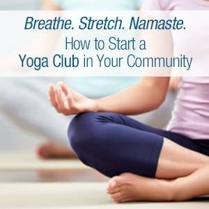 Breathe. Stretch. Namaste. How to Start a Yoga Club in Your Community.